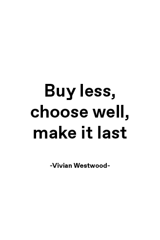 sustaianble fashion quote: buy less, choose well. make it last by vivian westwood